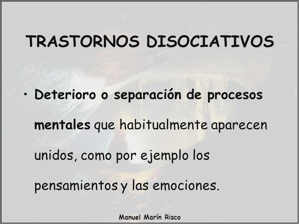 Manuel Marín Risco TRASTORNOS DISOCIATIVOS Deterioro o separación de procesos mentales que habitualmente aparecen unidos, como por ejemplo los pensami