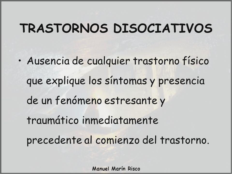 Manuel Marín Risco Ausencia de cualquier trastorno físico que explique los síntomas y presencia de un fenómeno estresante y traumático inmediatamente