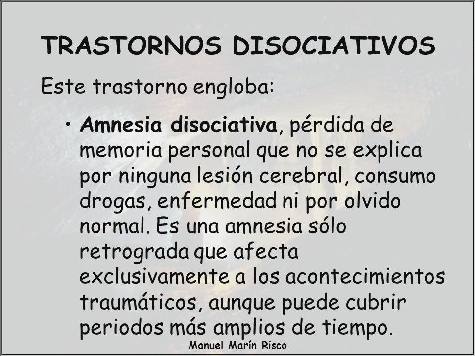 Manuel Marín Risco Este trastorno engloba: Amnesia disociativa, pérdida de memoria personal que no se explica por ninguna lesión cerebral, consumo dro