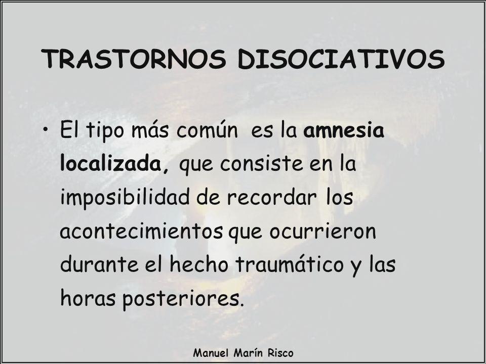 Manuel Marín Risco El tipo más común es la amnesia localizada, que consiste en la imposibilidad de recordar los acontecimientos que ocurrieron durante