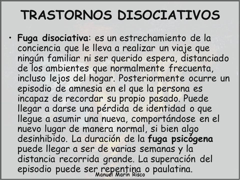 Manuel Marín Risco Fuga disociativa: es un estrechamiento de la conciencia que le lleva a realizar un viaje que ningún familiar ni ser querido espera,