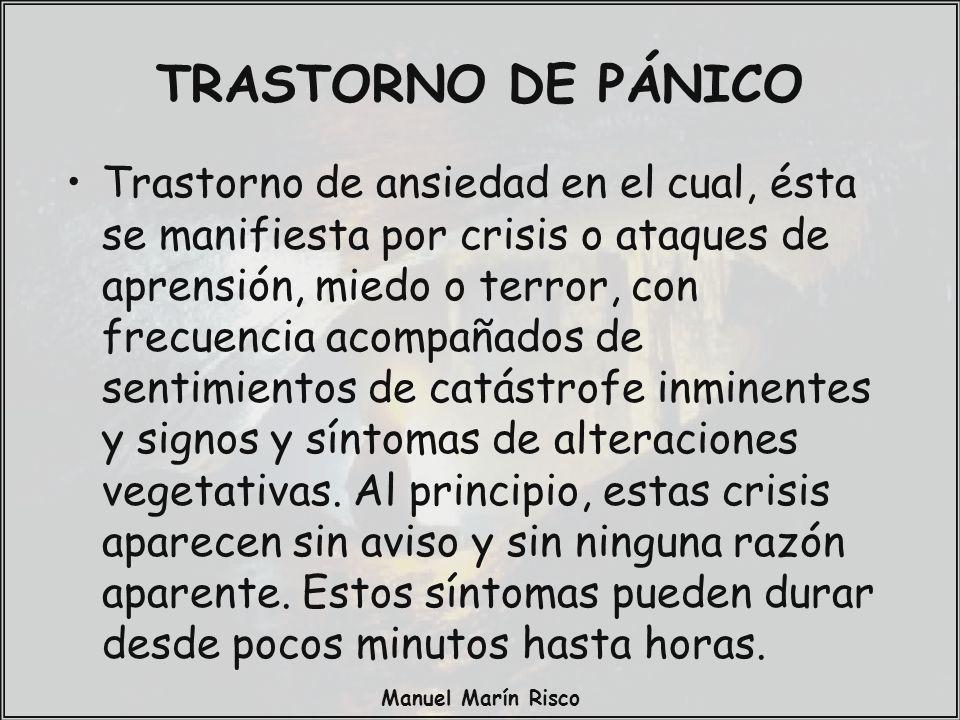 Manuel Marín Risco TRASTORNO DE PÁNICO Trastorno de ansiedad en el cual, ésta se manifiesta por crisis o ataques de aprensión, miedo o terror, con fre