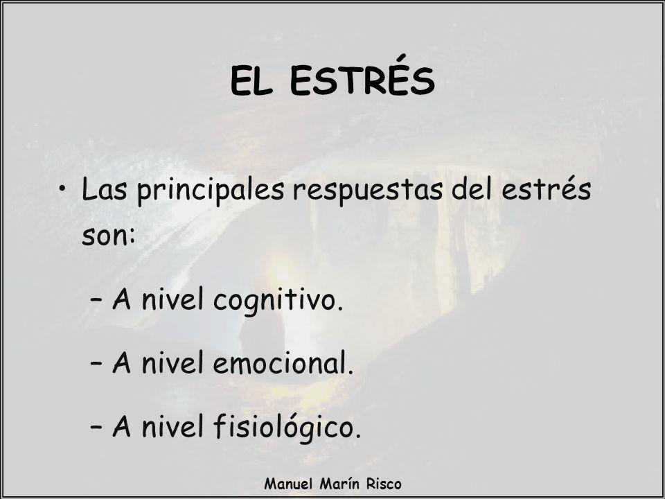 Manuel Marín Risco Las principales respuestas del estrés son: –A nivel cognitivo. –A nivel emocional. –A nivel fisiológico. EL ESTRÉS
