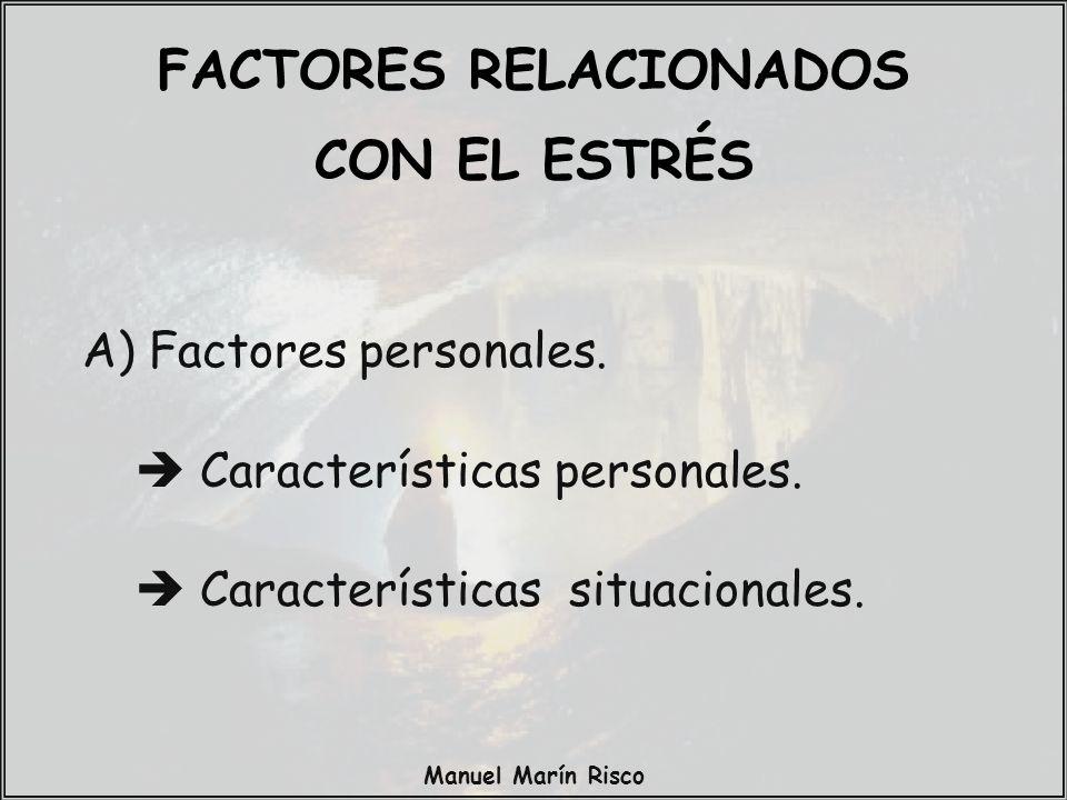 Manuel Marín Risco A) Factores personales. Características personales. Características situacionales. FACTORES RELACIONADOS CON EL ESTRÉS