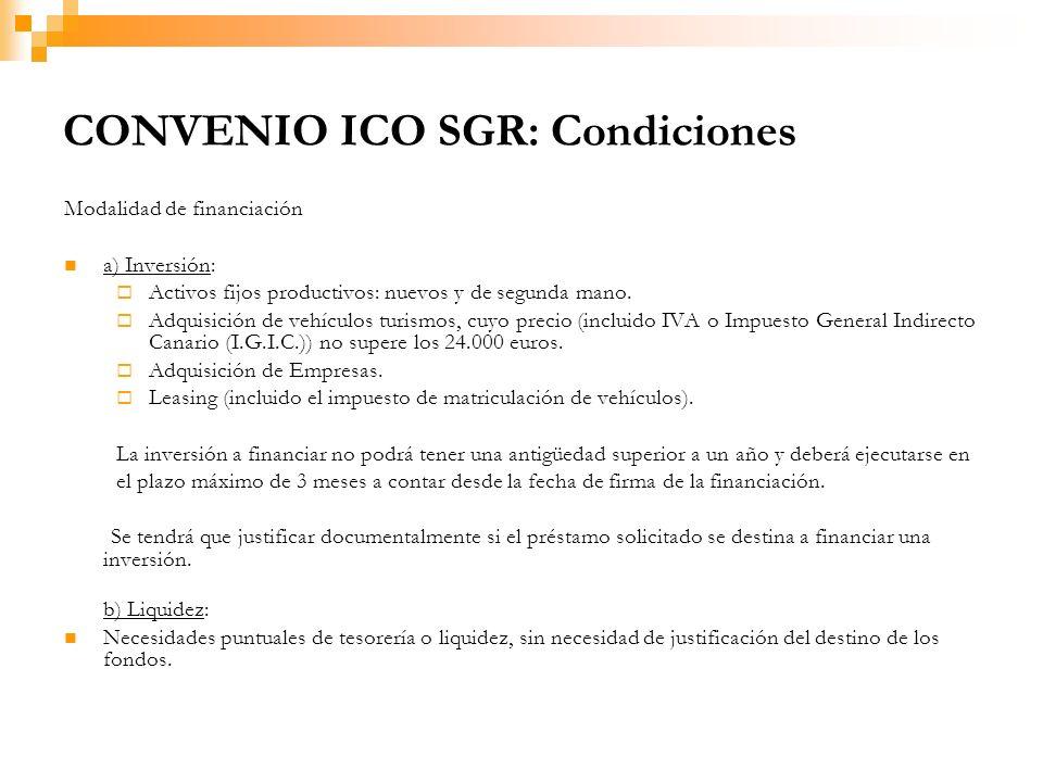 CONVENIO ICO SGR: Condiciones Modalidad de financiación a) Inversión: Activos fijos productivos: nuevos y de segunda mano.