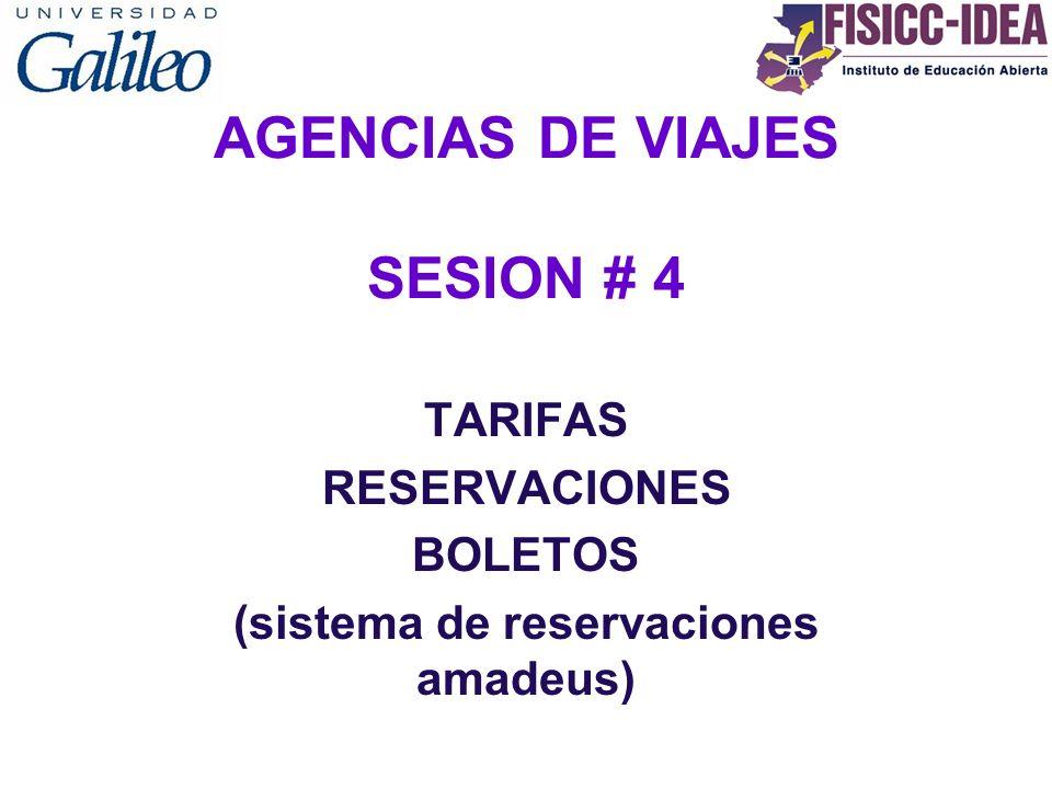AGENCIAS DE VIAJES SESION # 4 TARIFAS RESERVACIONES BOLETOS (sistema de reservaciones amadeus)