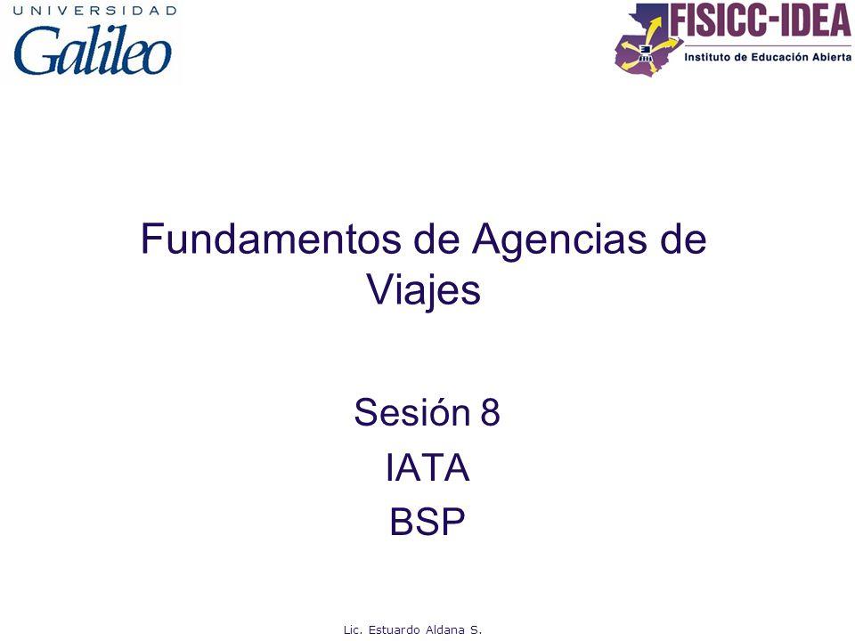Fundamentos de Agencias de Viajes Sesión 8 IATA BSP Lic. Estuardo Aldana S.