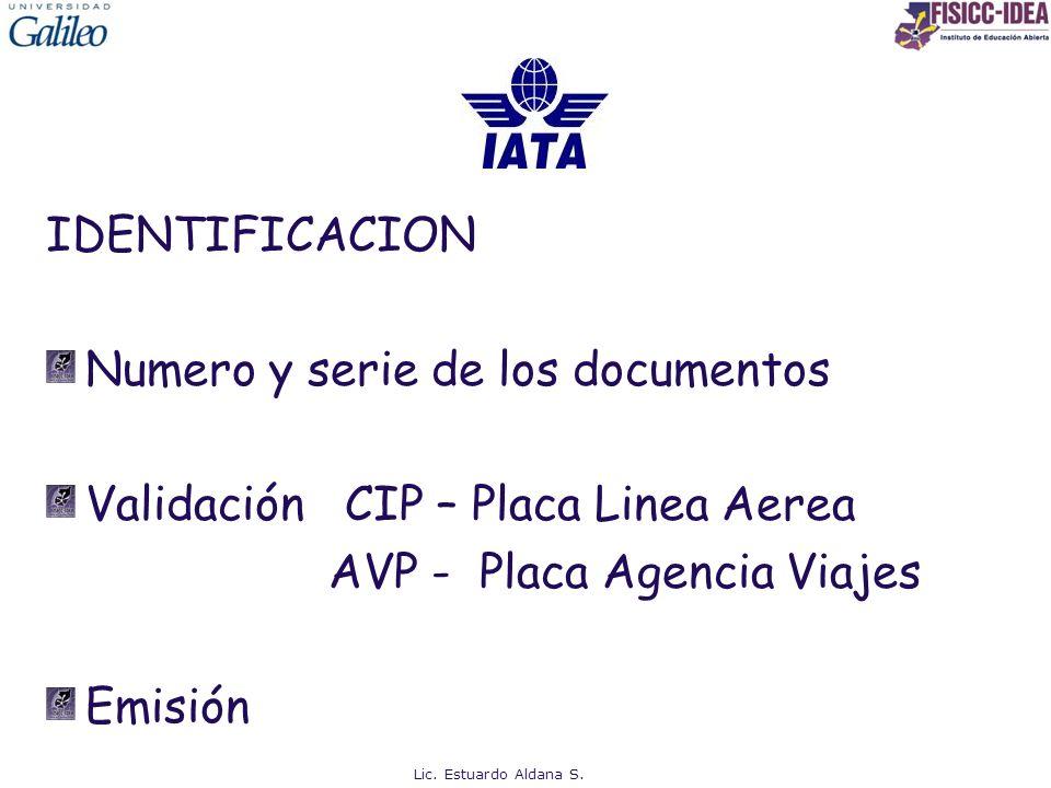 IDENTIFICACION Numero y serie de los documentos Validación CIP – Placa Linea Aerea AVP - Placa Agencia Viajes Emisión Lic. Estuardo Aldana S.