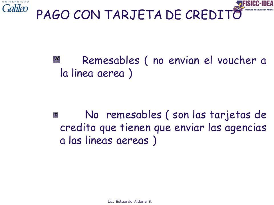 PAGO CON TARJETA DE CREDITO Remesables ( no envian el voucher a la linea aerea ) No remesables ( son las tarjetas de credito que tienen que enviar las