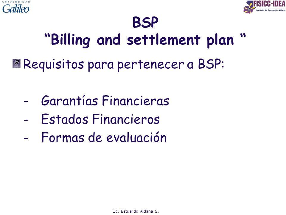 BSP Billing and settlement plan Requisitos para pertenecer a BSP: -Garantías Financieras -Estados Financieros -Formas de evaluación Lic. Estuardo Alda