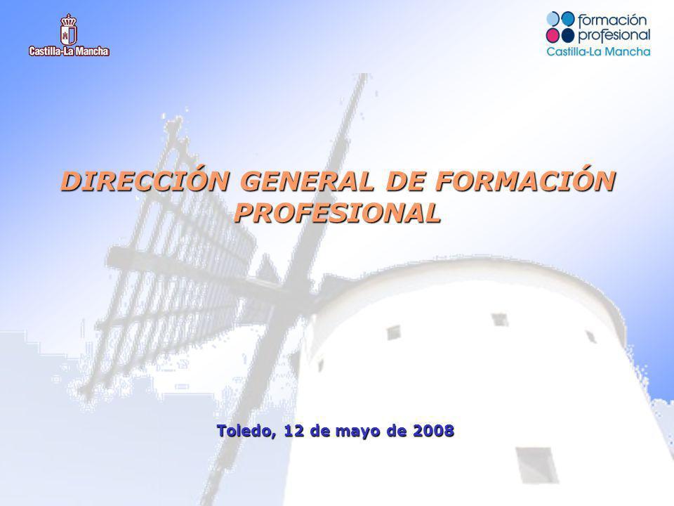 Toledo, 12 de mayo de 2008 DIRECCIÓN GENERAL DE FORMACIÓN PROFESIONAL