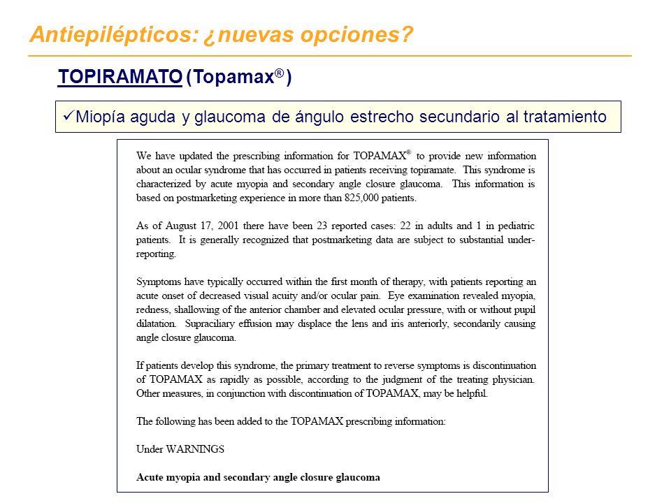 Antiepilépticos: ¿nuevas opciones? TOPIRAMATO (Topamax ® ) Miopía aguda y glaucoma de ángulo estrecho secundario al tratamiento