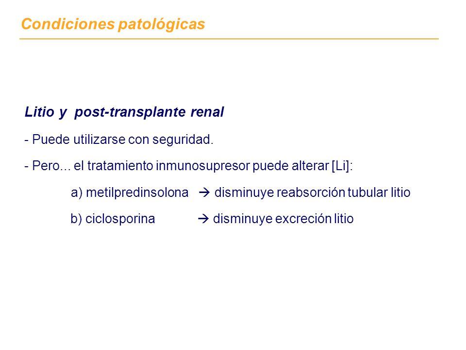 Condiciones patológicas Litio y post-transplante renal - Puede utilizarse con seguridad. - Pero... el tratamiento inmunosupresor puede alterar [Li]: a