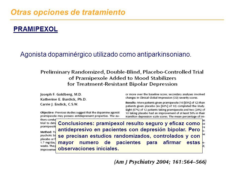 PRAMIPEXOL Conclusiones: pramipexol resulto seguro y eficaz como antidepresivo en pacientes con depresión bipolar. Pero se precisan estudios randomiza