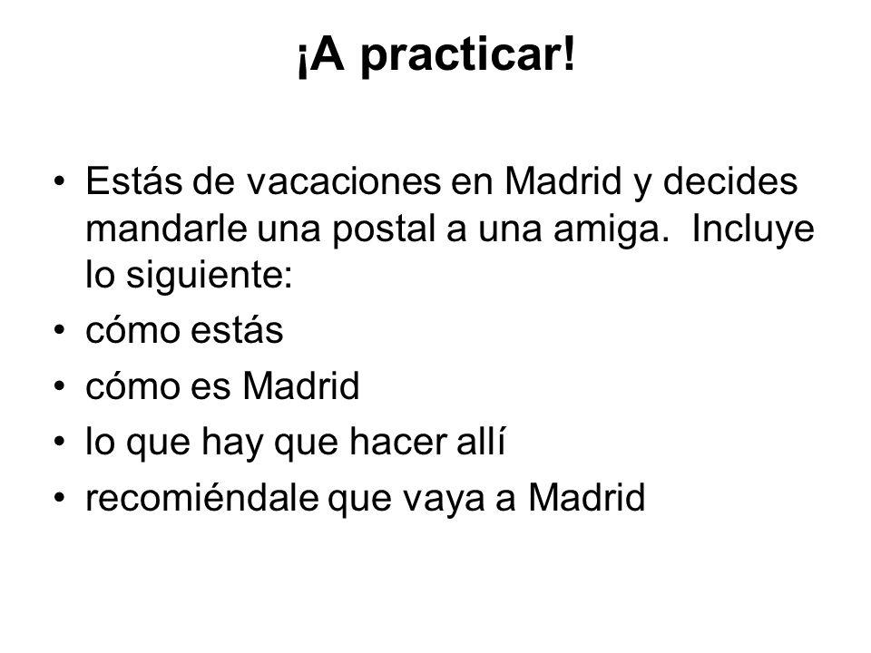 ¡A practicar.Estás de vacaciones en Madrid y decides mandarle una postal a una amiga.