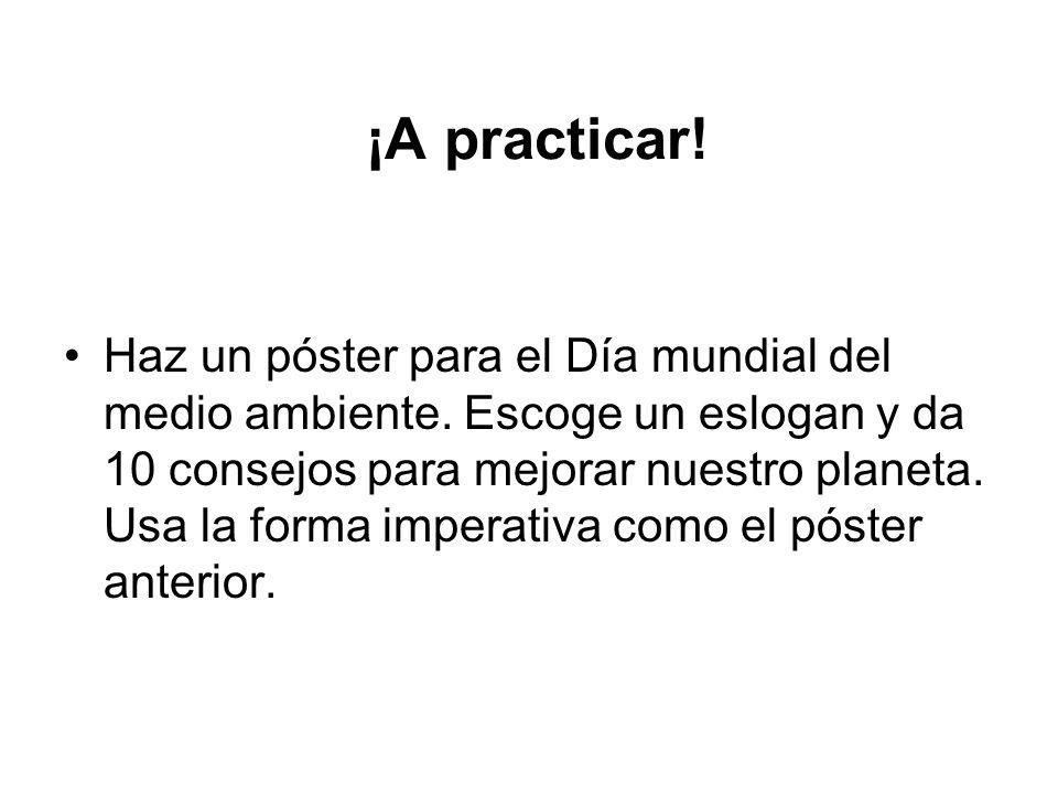 ¡A practicar.Haz un póster para el Día mundial del medio ambiente.