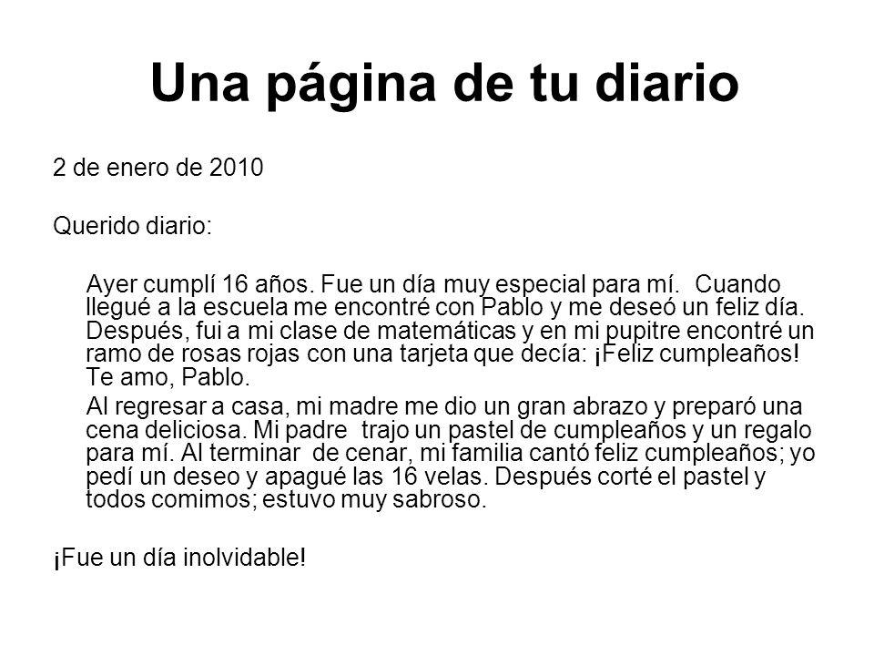 Una página de tu diario 2 de enero de 2010 Querido diario: Ayer cumplí 16 años.