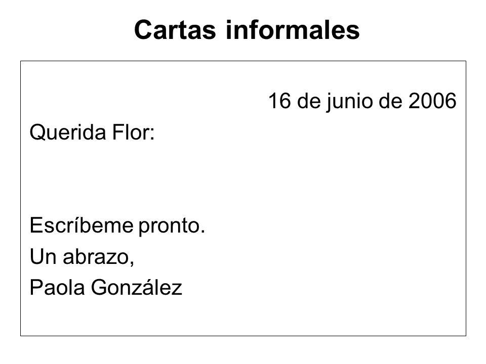Cartas informales 16 de junio de 2006 Querida Flor: Escríbeme pronto. Un abrazo, Paola González