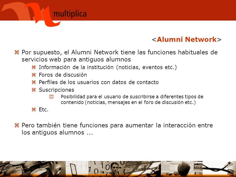 zPor supuesto, el Alumni Network tiene las funciones habituales de servicios web para antiguos alumnos zInformación de la institución (noticias, event