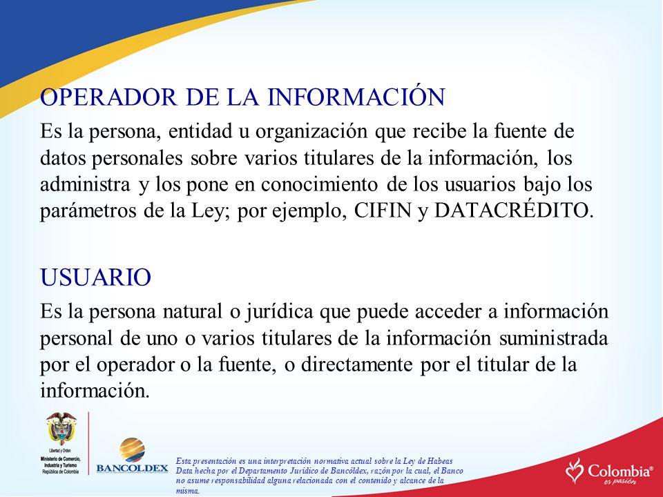 Esta presentación es una interpretación normativa actual sobre la Ley de Habeas Data hecha por el Departamento Jurídico de Bancóldex, razón por la cual, el Banco no asume responsabilidad alguna relacionada con el contenido y alcance de la misma.