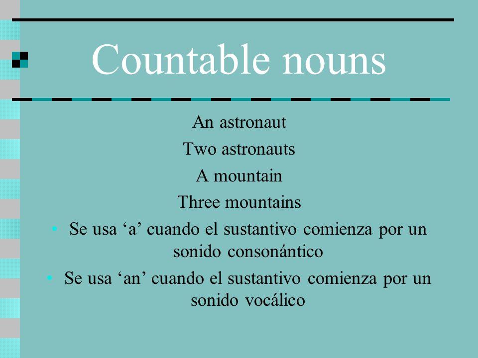 An astronaut Two astronauts A mountain Three mountains Se usa a cuando el sustantivo comienza por un sonido consonántico Se usa an cuando el sustantiv