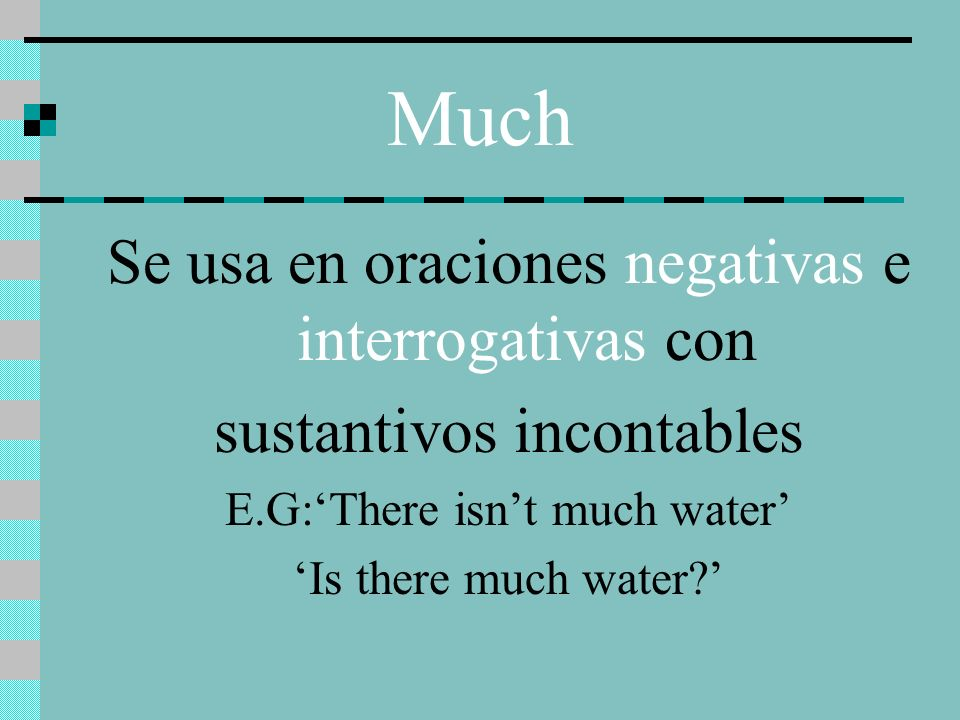 Many Se usa en oraciones negativas e interrogativas con sustantivos contables plurales E.G:There arent many students Are there many students?