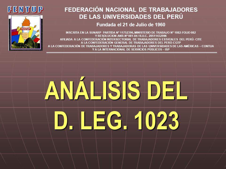 ANÁLISIS DEL D. LEG. 1023 FEDERACIÓN NACIONAL DE TRABAJADORES DE LAS UNIVERSIDADES DEL PERÚ Fundada el 21 de Julio de 1960 INSCRITA EN LA SUNARP PARTI