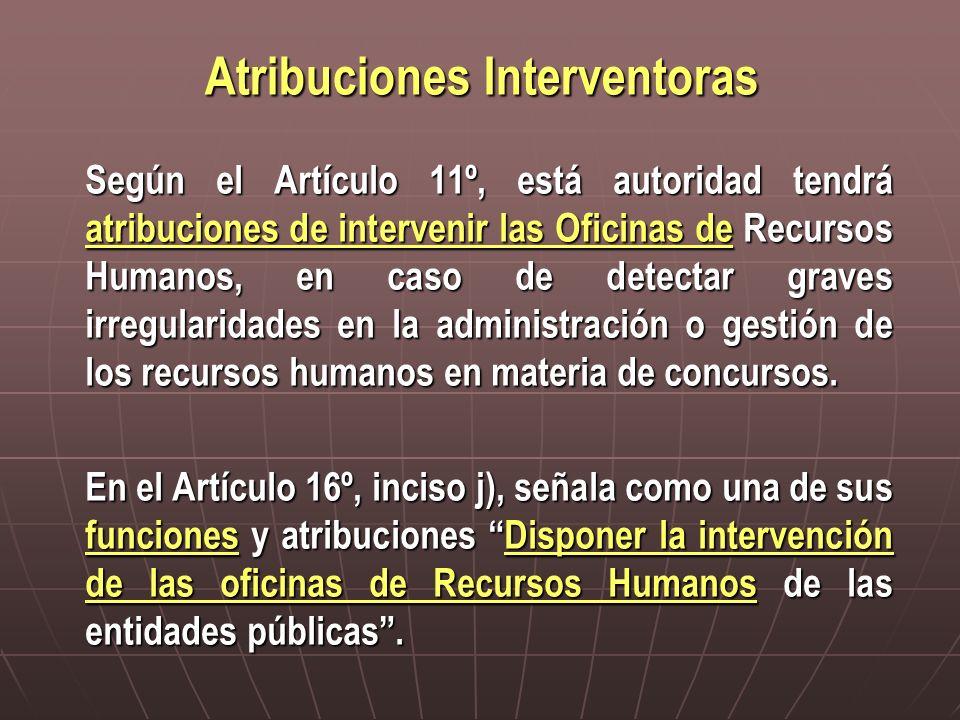 Atribuciones Interventoras Según el Artículo 11º, está autoridad tendrá atribuciones de intervenir las Oficinas de Recursos Humanos, en caso de detect