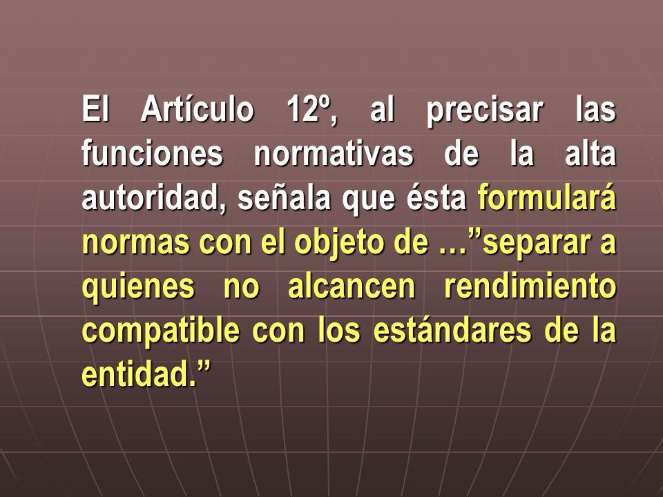 El Artículo 12º, al precisar las funciones normativas de la alta autoridad, señala que ésta formulará normas con el objeto de …separar a quienes no al