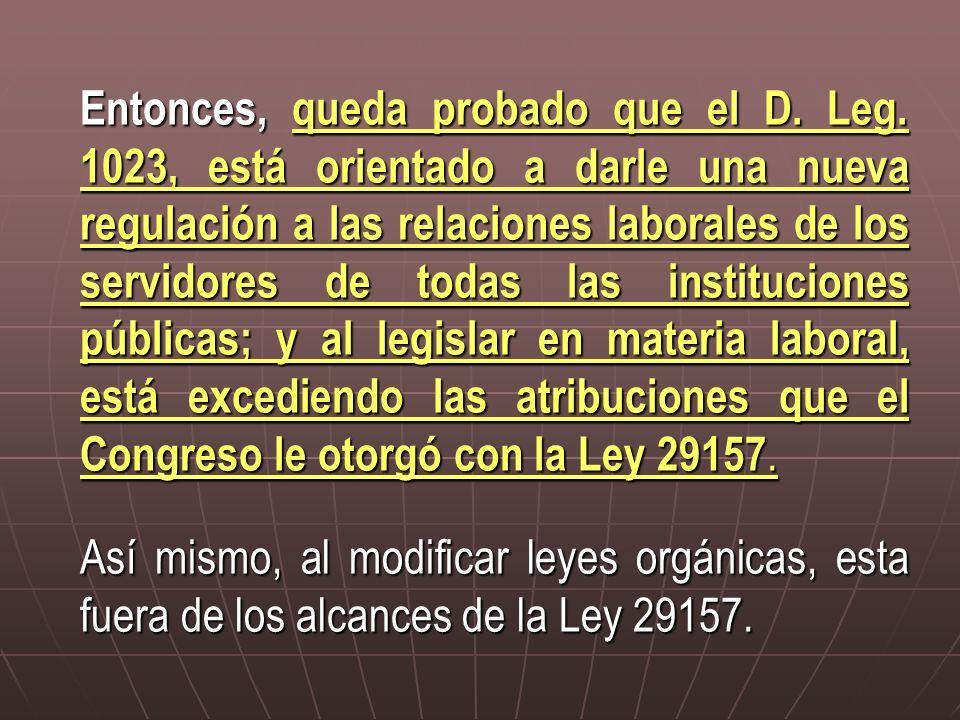 Entonces, queda probado que el D. Leg. 1023, está orientado a darle una nueva regulación a las relaciones laborales de los servidores de todas las ins