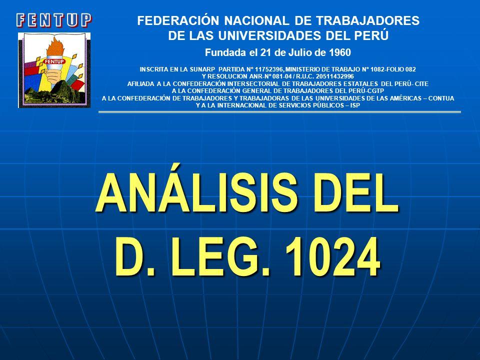 ANÁLISIS DEL D. LEG. 1024 FEDERACIÓN NACIONAL DE TRABAJADORES DE LAS UNIVERSIDADES DEL PERÚ Fundada el 21 de Julio de 1960 INSCRITA EN LA SUNARP PARTI