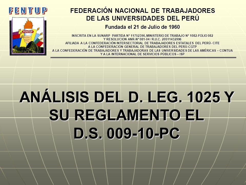 ANÁLISIS DEL D. LEG. 1025 Y SU REGLAMENTO EL D.S. 009-10-PC FEDERACIÓN NACIONAL DE TRABAJADORES DE LAS UNIVERSIDADES DEL PERÚ Fundada el 21 de Julio d