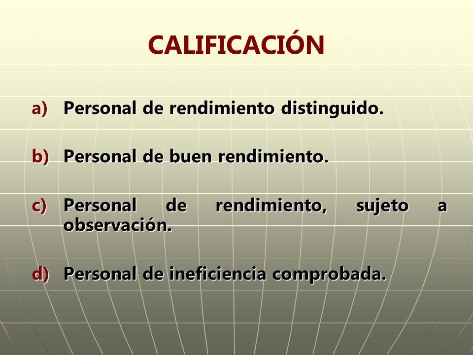 CALIFICACIÓN a)Personal de rendimiento distinguido. b)Personal de buen rendimiento. c)Personal de rendimiento, sujeto a observación. d)Personal de ine