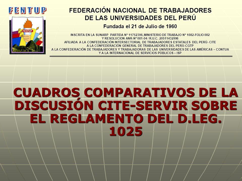 CUADROS COMPARATIVOS DE LA DISCUSIÓN CITE-SERVIR SOBRE EL REGLAMENTO DEL D.LEG. 1025 FEDERACIÓN NACIONAL DE TRABAJADORES DE LAS UNIVERSIDADES DEL PERÚ