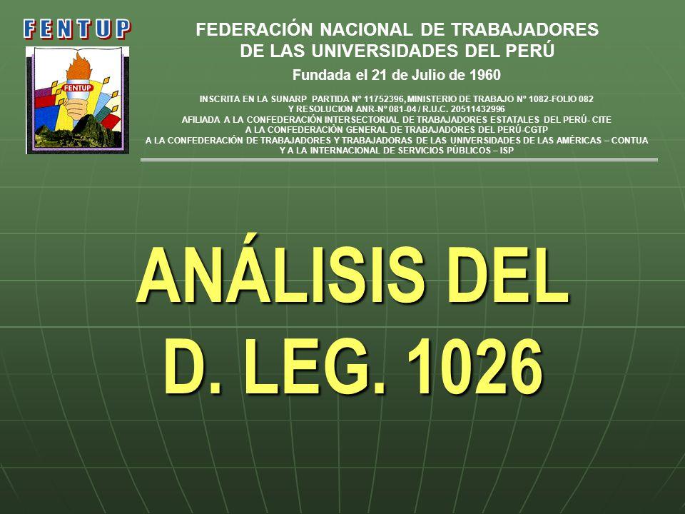 ANÁLISIS DEL D. LEG. 1026 FEDERACIÓN NACIONAL DE TRABAJADORES DE LAS UNIVERSIDADES DEL PERÚ Fundada el 21 de Julio de 1960 INSCRITA EN LA SUNARP PARTI