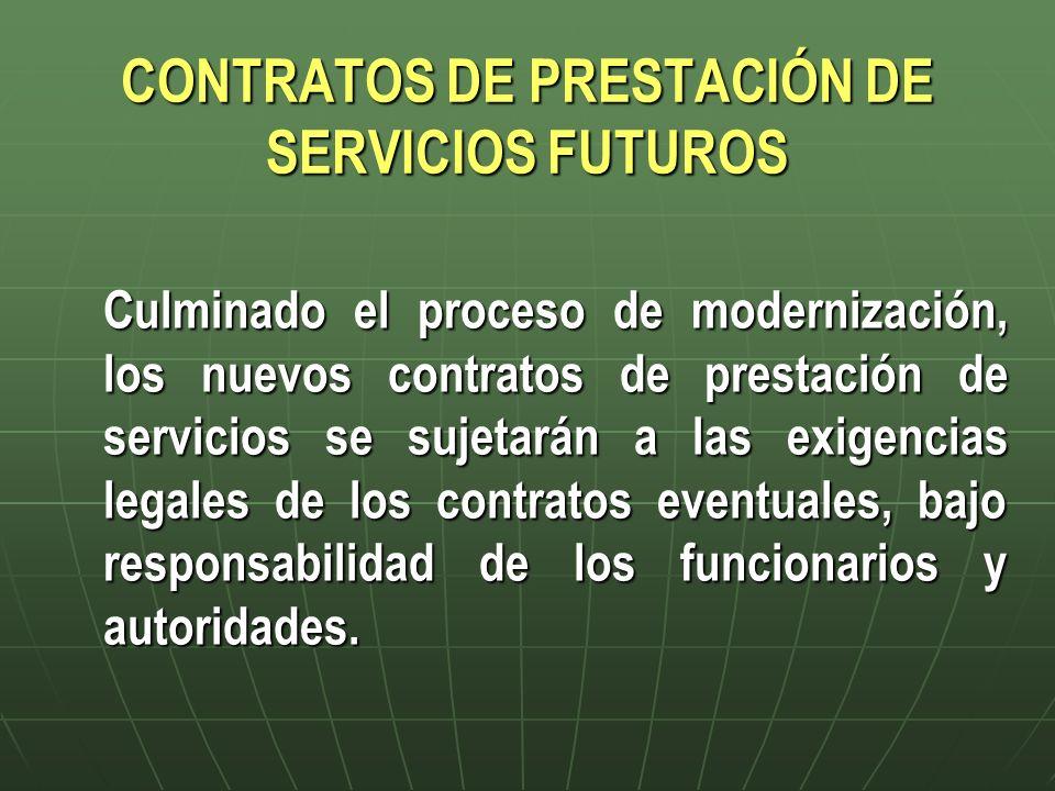 CONTRATOS DE PRESTACIÓN DE SERVICIOS FUTUROS Culminado el proceso de modernización, los nuevos contratos de prestación de servicios se sujetarán a las