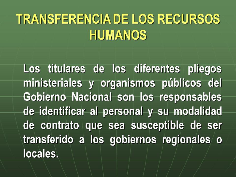 TRANSFERENCIA DE LOS RECURSOS HUMANOS Los titulares de los diferentes pliegos ministeriales y organismos públicos del Gobierno Nacional son los respon
