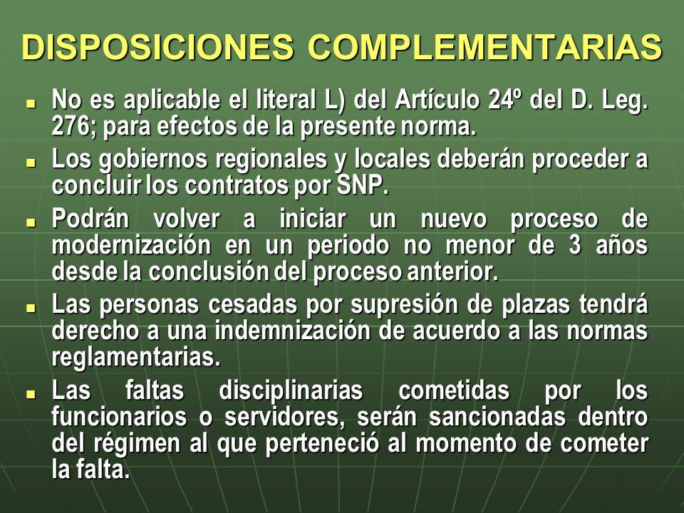 DISPOSICIONES COMPLEMENTARIAS No es aplicable el literal L) del Artículo 24º del D. Leg. 276; para efectos de la presente norma. No es aplicable el li