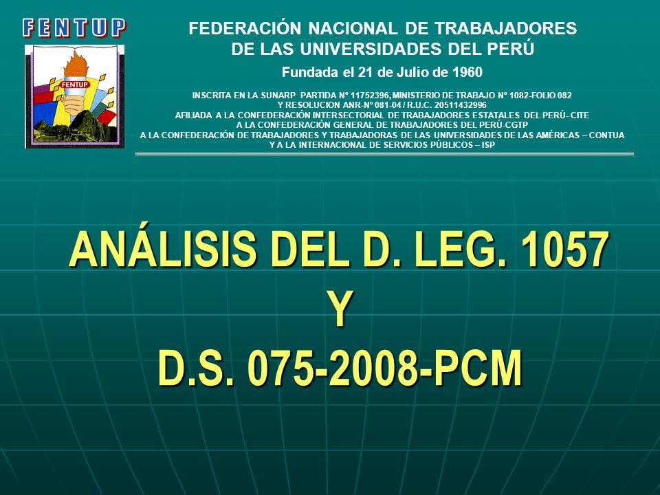 ANÁLISIS DEL D. LEG. 1057 Y D.S. 075-2008-PCM FEDERACIÓN NACIONAL DE TRABAJADORES DE LAS UNIVERSIDADES DEL PERÚ Fundada el 21 de Julio de 1960 INSCRIT