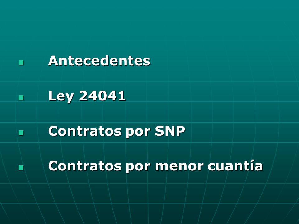 Antecedentes Antecedentes Ley 24041 Ley 24041 Contratos por SNP Contratos por SNP Contratos por menor cuantía Contratos por menor cuantía