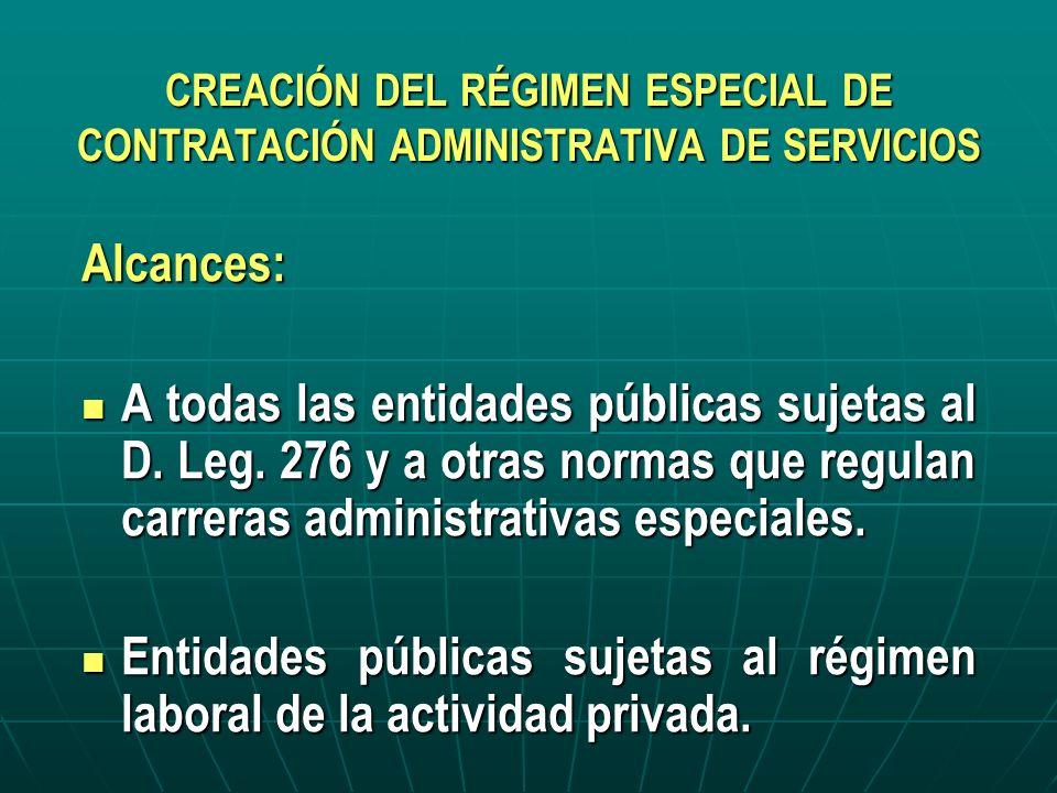 CREACIÓN DEL RÉGIMEN ESPECIAL DE CONTRATACIÓN ADMINISTRATIVA DE SERVICIOS Alcances: A todas las entidades públicas sujetas al D. Leg. 276 y a otras no