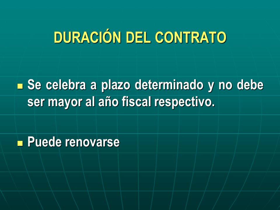 DURACIÓN DEL CONTRATO Se celebra a plazo determinado y no debe ser mayor al año fiscal respectivo. Se celebra a plazo determinado y no debe ser mayor