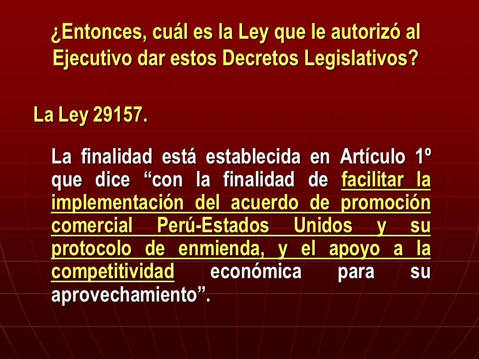 ¿Entonces, cuál es la Ley que le autorizó al Ejecutivo dar estos Decretos Legislativos? La Ley 29157. La finalidad está establecida en Artículo 1º que