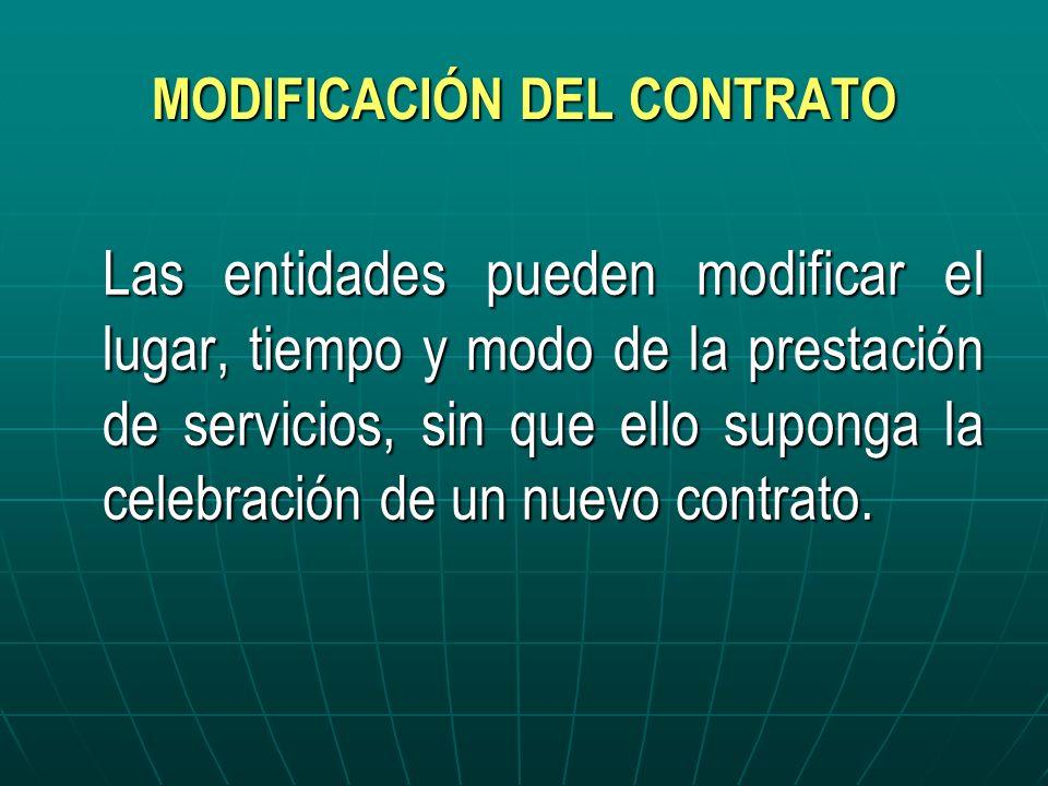 MODIFICACIÓN DEL CONTRATO Las entidades pueden modificar el lugar, tiempo y modo de la prestación de servicios, sin que ello suponga la celebración de