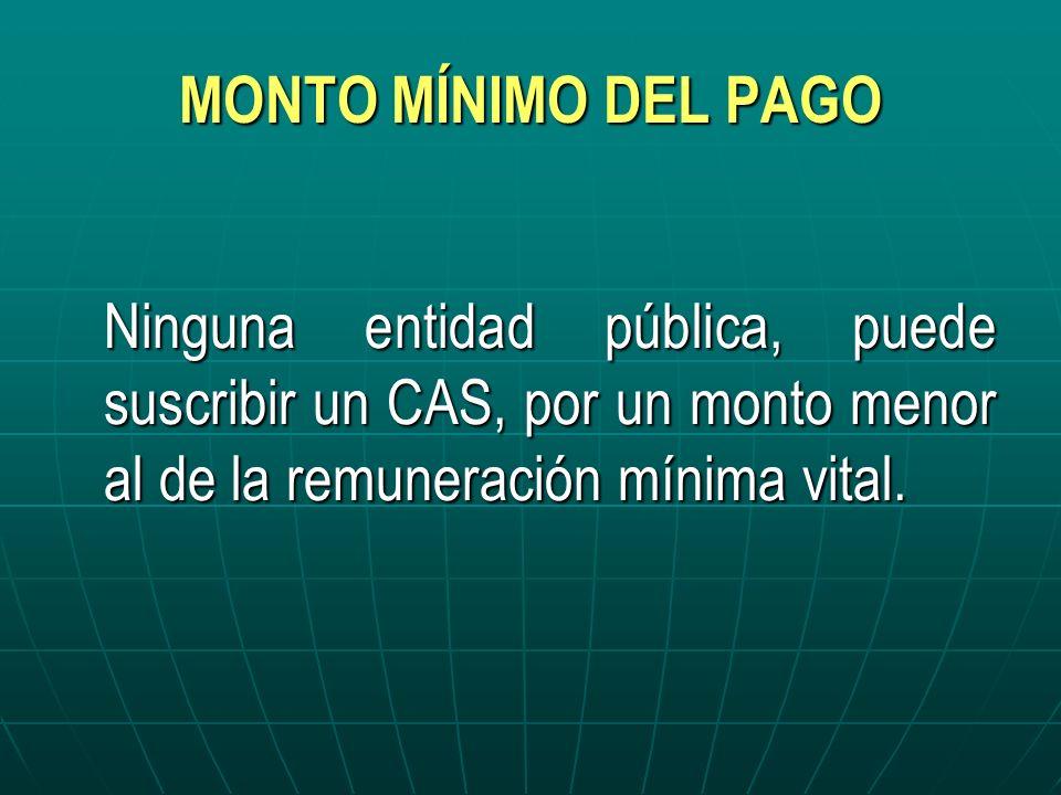 MONTO MÍNIMO DEL PAGO Ninguna entidad pública, puede suscribir un CAS, por un monto menor al de la remuneración mínima vital.