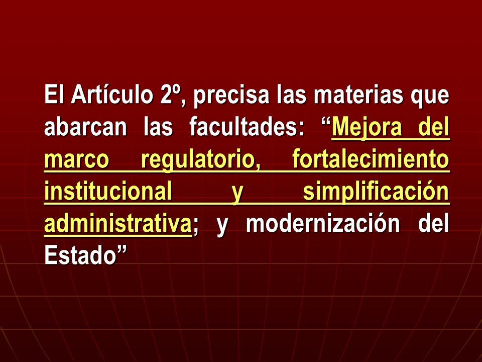 El Artículo 2º, precisa las materias que abarcan las facultades:Mejora del marco regulatorio, fortalecimiento institucional y simplificación administr