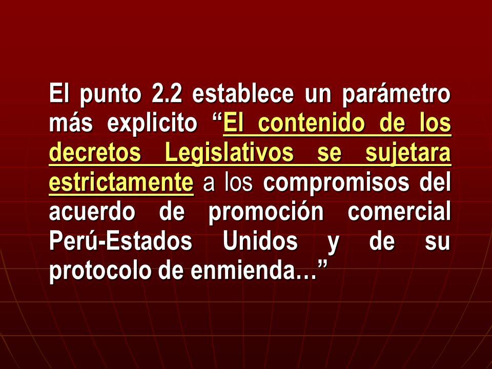 El punto 2.2 establece un parámetro más explicito El contenido de los decretos Legislativos se sujetara estrictamente a los compromisos del acuerdo de