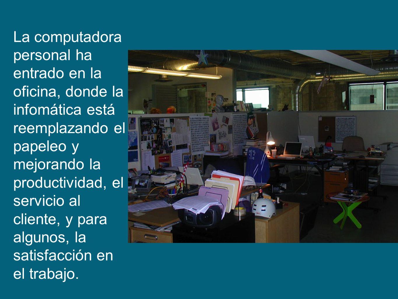 La computadora personal ha entrado en la oficina, donde la infomática está reemplazando el papeleo y mejorando la productividad, el servicio al client