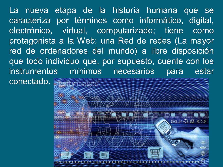 La nueva etapa de la historia humana que se caracteriza por términos como informático, digital, electrónico, virtual, computarizado; tiene como protag