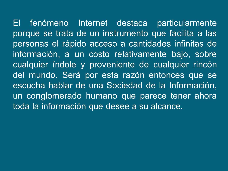 El fenómeno Internet destaca particularmente porque se trata de un instrumento que facilita a las personas el rápido acceso a cantidades infinitas de
